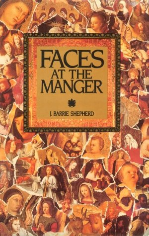 Faces At The Manger: An Advent - Christmas Sampler Of Poems, Prayers, And Meditations.: 1