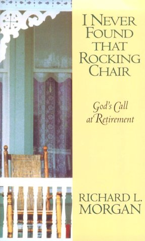 I Never Found That Rocking Chair: God's: Morgan, Richard Lyon