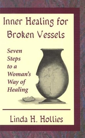 9780835806701: Inner Healing for Broken Vessels: Seven Steps to a Woman's Way of Healing