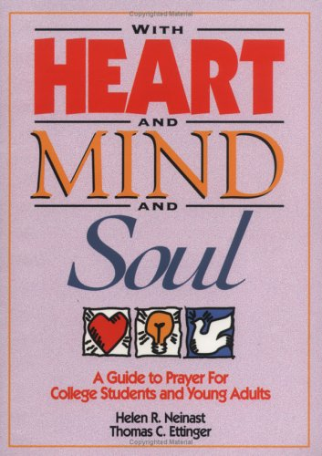 With Heart and Mind and Soul: A Guide to Prayer for College Students and Young Adults (0835806952) by Helen R. Neinast; Thomas C. Ettinger