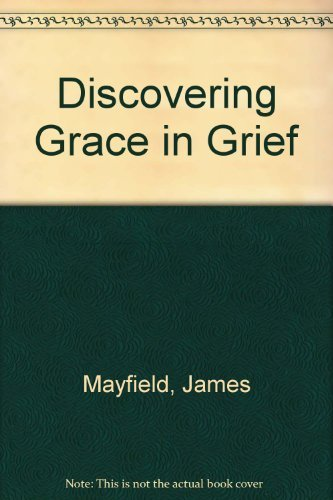 Discovering Grace in Grief: Mayfield, James L.