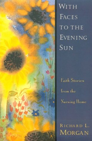9780835808262: With Faces to the Evening Sun: Faith Stories from the Nursing Home