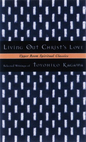 9780835808361: Living Out Christ's Love: Selected Writings of Toyohiko Kagawa (Upper Room Spiritual Classics. Series 2)