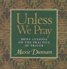 Unless We Pray: Brief Lessons on the: Dunnam, Maxie D.