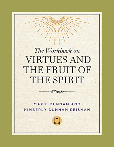 The Workbook on Virtues and the Fruit of the Spirit (9780835808545) by Maxie Dunnam; Kimberly Dunnam Reisman