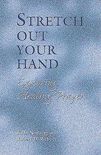 Stretch Out Your Hand: Exploring Healing Prayer: Robert D. Webber, Tilda Norberg