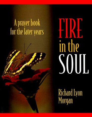 Fire in the Soul: A Prayer Book: Morgan, Richard Lyon