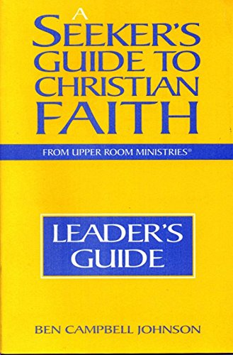 A Seeker's Guide to Christian Faith: Leader's Guide: Johnson, Ben Campbell