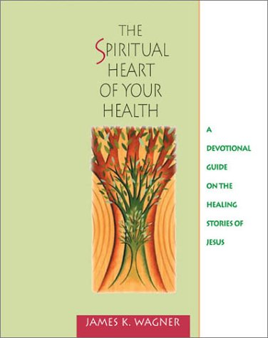 9780835809580: The Spiritual Heart of Your Health: A Devotional Guide on the Healing Stories of Jesus