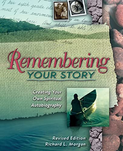 Remembering Your Story, Revised Edition: Creating Your: Morgan, Richard L.