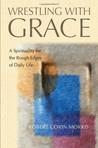 9780835809856: Wrestling with Grace: A Spirituality for the Rough Edges of Daily Life