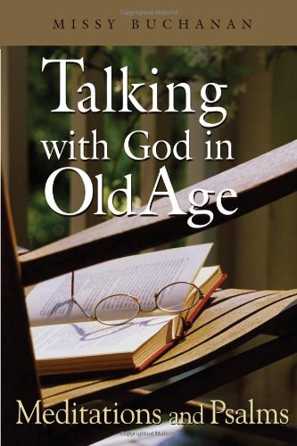 Talking with God in Old Age: Meditations and Psalms (9780835810166) by Missy Buchanan