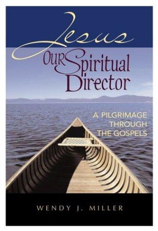 Jesus, Our Spiritual Director: A Pilgrimage Through the Gospels: Miller, Wendy J.