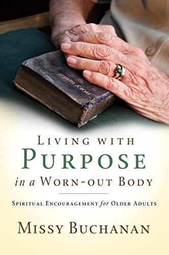 Living with Purpose in a Worn-Out Body: Spiritual Encouragement for Older Adults (083589942X) by Missy Buchanan