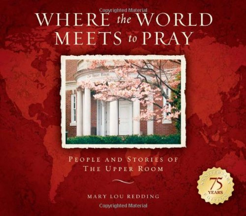 Where the World Meets to Pray: People and Stories of The Upper Room: Mary Lou Redding