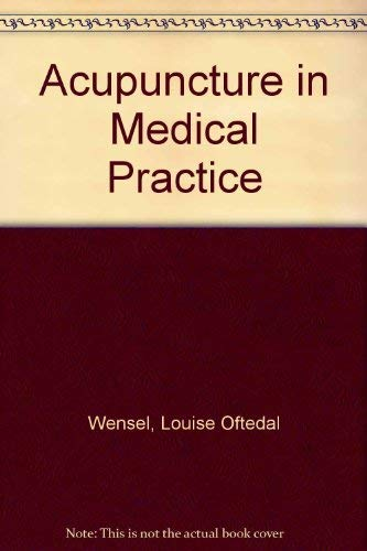 Acupuncture in Medical Practice: Wensel, Louise Oftedal