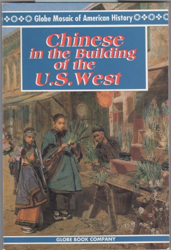 Chinese in the Building of the U.S. West (Globe Mosaic of American History) (9780835904889) by GLOBE