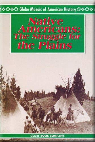 Native Americans: the Struggle for the Plains (Globe Mosaic of American History): David Beaulieu