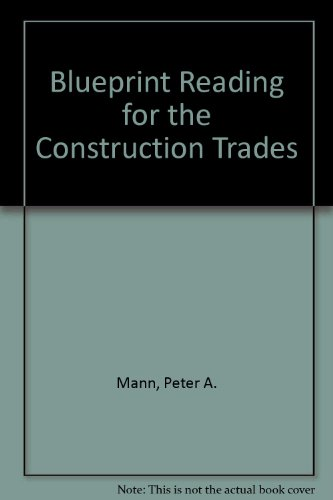 Blueprint Reading for the Construction Trades: Mann, Peter A.