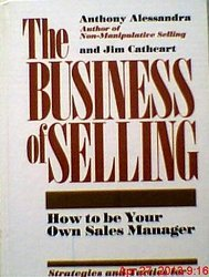 Business of Selling: How to Be Your Own Sales Manager: Alessandra, Anthony J.; Cathcart, Jim