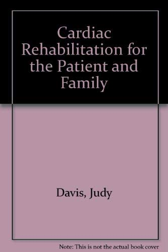 9780835906784: Cardiac Rehabilitation for the Patient and Family