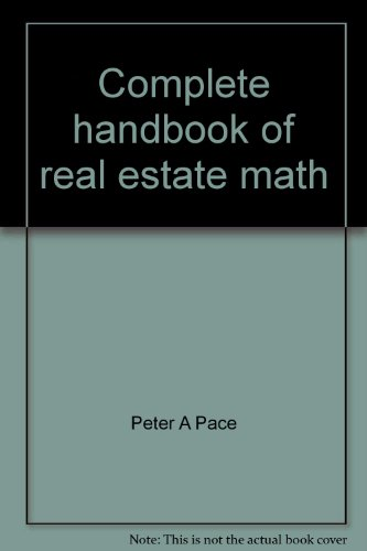 Complete handbook of real estate math: Peter A Pace