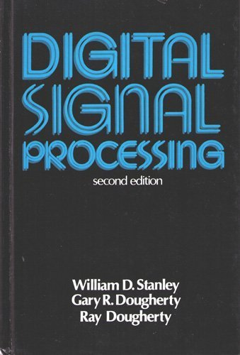 Digital Signal Processing: William D. Stanley, Gary R. Dougherty, Ray Dougherty
