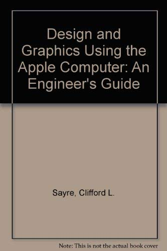 Design and graphics using the APPLE computer: An engineer's guide: Sayre, Clifford L