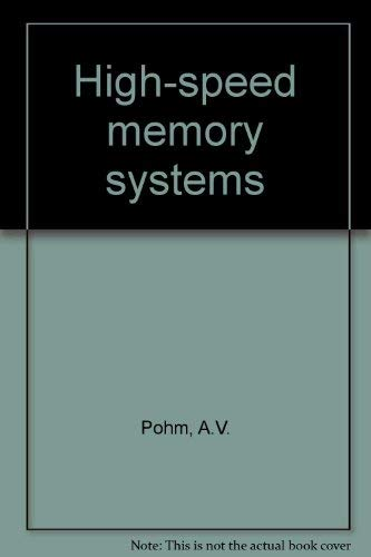 High Speed Memory Systems: A.V. Pohm, O. P. Agrawal