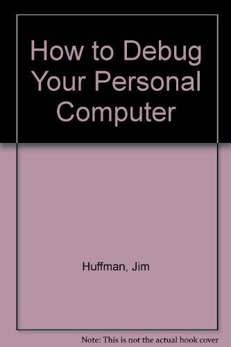 How to Debug Your Personal Computer: Huffman, Jim; Bruce, Robert