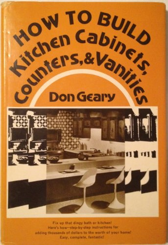 9780835929332: How to Build Kitchen Cabinets, Counters and Vanities