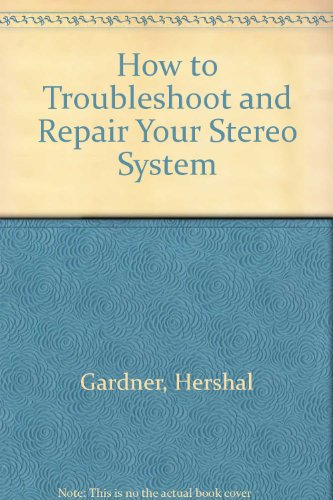 9780835929769: How to Troubleshoot and Repair Your Stereo System (Reward Book)