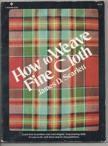 How to Weave Fine Cloth: James D. Scarlett