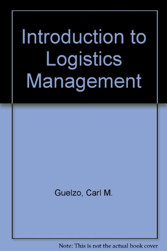 Introduction to Logistics Management: Guelzo, Carl M.
