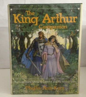 The King Arthur Companion: The Legendary World: Karr, Phyllis Ann