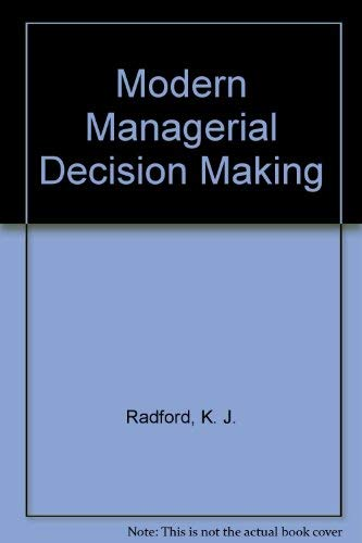 Modern Managerial Decision Making: Radford, K. J.