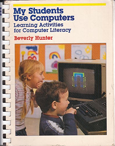 My Students Use Computers: Learning Activities for Computer Literacy: Hunter, Beverly