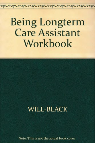 Being Longterm Care Assistant Workbook: n/a