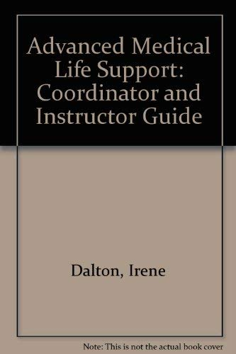 Advanced Medical Life Support: Coordinator and Instructor Guide: Dalton, Irene, Limmer, Daniel, ...