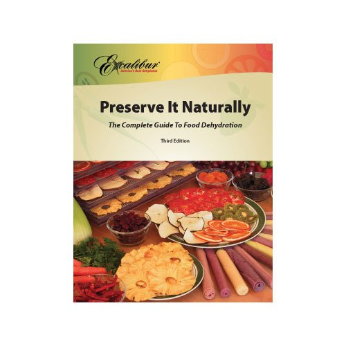 PRESERVE IT NATURALLY! : A Complete Guide to Food Dehydration
