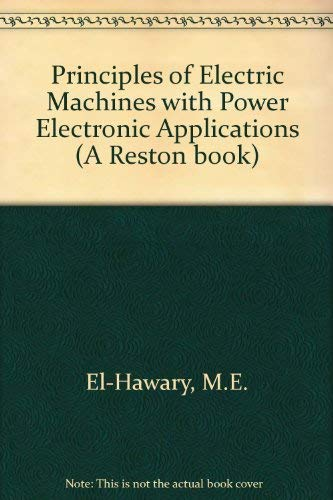 Principles of Electric Machines With Power Electronic Applications: El-Hawary, M. E.