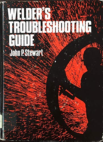 Welder's Troubleshooting Guide (0835986071) by John P. Stewart