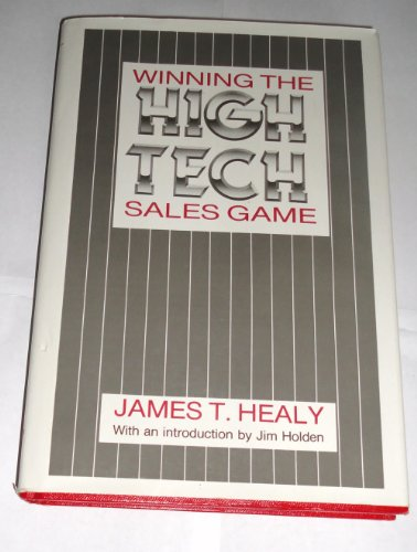 Winning the High Technology Sales Game: Healy, James Thomas