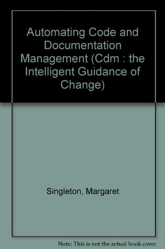 Automating Code and Documentation Management (Cdm : the Intelligent Guidance of Change): Margaret ...