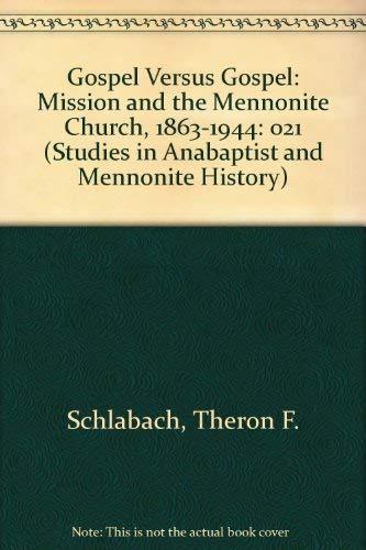 9780836112207: Gospel Versus Gospel: Mission and the Mennonite Church, 1863-1944 (Studies in Anabaptist and Mennonite history)