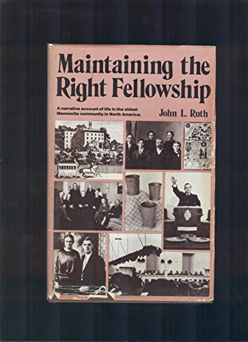Maintaining the Right Fellowship: A Narrative Account of Life in the Oldest Mennonite Community in North America (Studies in Anabaptist and Mennonite History) (0836112598) by John L. Ruth