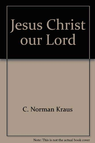 Jesus Christ our Lord: Christology from a disciple's perspective: Kraus, C. Norman