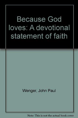 Because God loves: A devotional statement of faith: Wenger, John Paul