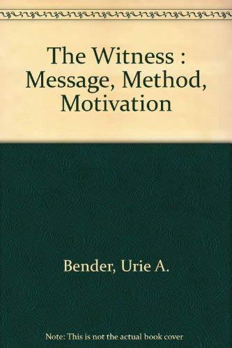 The Witness : Message, Method, Motivation: Bender, Urie A.