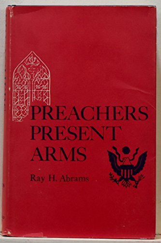 Preachers present arms;: The role of the: Ray H Abrams